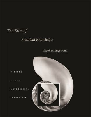 The Form of Practical Knowledge: A Study of the Categorical Imperative 9780674032873