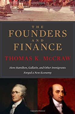 The Founders and Finance: How Hamilton, Gallatin, and Other Immigrants Forged a New Economy 9780674066922