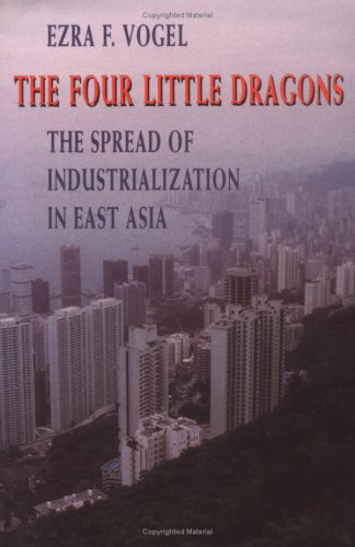 The Four Little Dragons: The Spread of Industrialization in East Asia 9780674315266