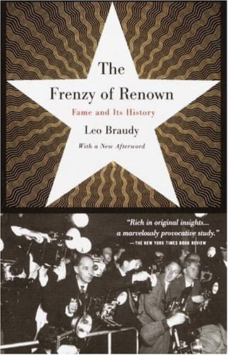 The Frenzy of Renown: Fame and Its History 9780679776307
