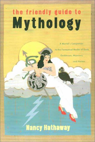 The Friendly Guide to Mythology: A Mortal's Companion to the Fantastical Realm of Gods, Goddesses, Monsters, and Heroes 9780670857708