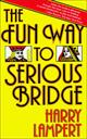 The Fun Way to Serious Bridge  by Harry Lampert, 9780671630270