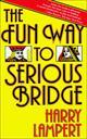 The Fun Way to Serious Bridge  by Harry Lampert, 9780671630270