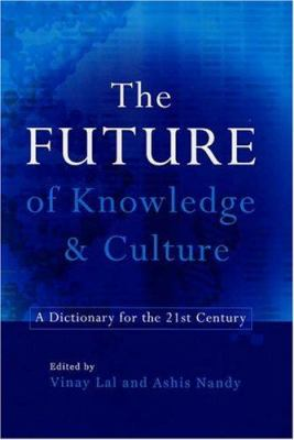 The Future of Knowledge & Culture: A Dictionary for the 21st Century 9780670058136