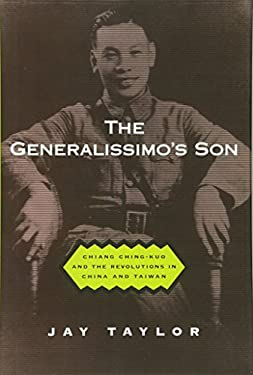 The Generalissimo's Son: Chiang Ching-Kuo and the Revolutions in China and Taiwan 9780674002876