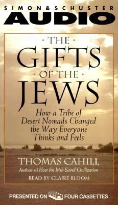 The Gifts of the Jews: How a Tribe of Desert Nomads Changed the Way Everyone Thinks and Feels 9780671576868