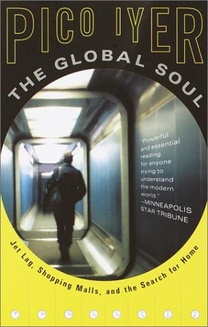 The Global Soul: Jet Lag, Shopping Malls, and the Search for Home 9780679776116