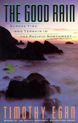 The Good Rain: Across Time & Terrain in the Pacific Northwest 9780679734857