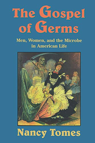 The Gospel of Germs: Men, Women, and the Microbe in American Life 9780674357082