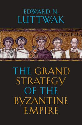 The Grand Strategy of the Byzantine Empire 9780674062078