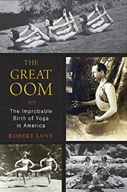 The Great Oom: The Improbable Birth of Yoga in America 9780670021758