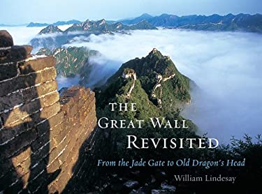 The Great Wall Revisited: From the Jade Gate to Old Dragon's Head 9780674031494