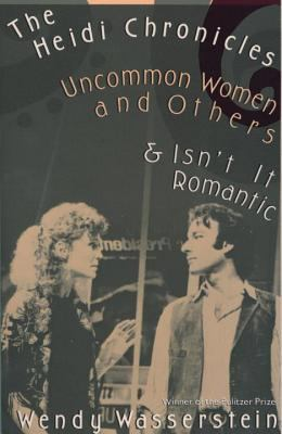 The Heidi Chronicles: Uncommon Women and Others & Isn't It Romantic 9780679734994