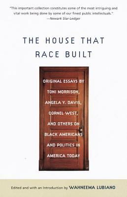 The House That Race Built: Original Essays by Toni Morrison, Angela Y. Davis, Cornel West, and Others on Bl Ack Americans and Politics in America 9780679760689