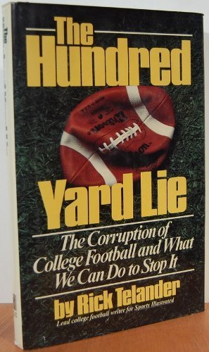Hundred Yard Lie : The Corruption of College Football and What We Can Do to Stop It