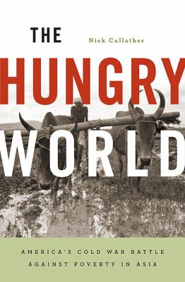 The Hungry World: America's Cold War Battle Against Poverty in Asia 9780674050785