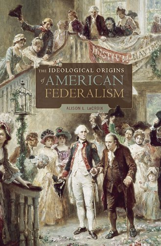 The Ideological Origins of American Federalism 9780674048867