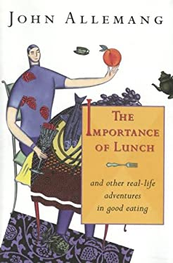 The Importance of Lunch: And Other Real-Life Adventures in Good Eating 9780679309864