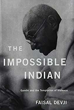 The Impossible Indian: Gandhi and the Temptation of Violence 9780674066724