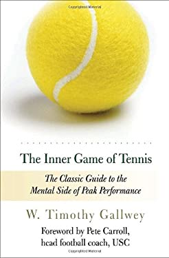 The Inner Game of Tennis: The Classic Guide to the Mental Side of Peak Performance 9780679778318