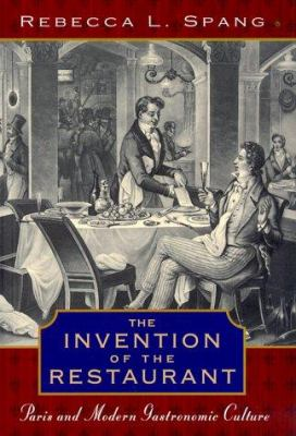 The Invention of the Restaurant: Paris and Modern Gastronomic Culture 9780674000643