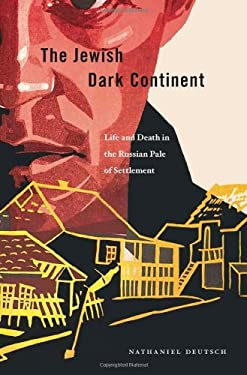 The Jewish Dark Continent: Life and Death in the Russian Pale of Settlement 9780674047280