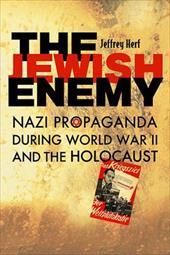 The Jewish Enemy: Nazi Propaganda During World War II and the Holocaust 2459608