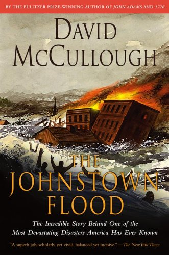 """Johnstown Flood : The Incredible Story Behind One of the Most Devastating """"Natural"""" Disasters America Has Ever Known"""