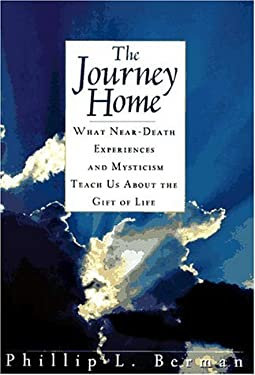 The Journey Home: What Near-Death Experiences and Mysticism Teach Us about the Meaning of Life and Living 9780671502454