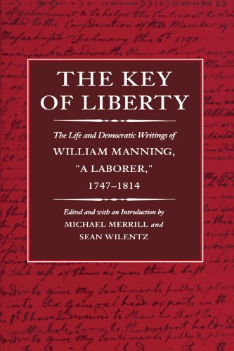 The Key of Liberty: The Life and Democratic Writings of William Manning 9780674502888