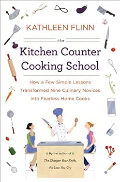 The Kitchen Counter Cooking School: How a Few Simple Lessons Transformed Nine Culinary Novices Into Fearless Home Cooks 9780670023004