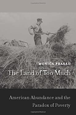 The Land of Too Much: American Abundance and the Paradox of Poverty 9780674066526