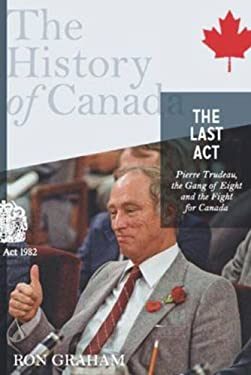The Last Act: Pierre Trudeau, the Gang of Eight, and the Fight for Canada 9780670066629
