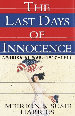The Last Days of Innocence:: America at War, 1917-1918 9780679418634