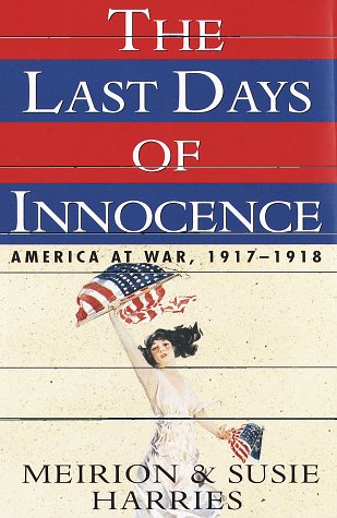 The Last Days of Innocence:: America at War, 1917-1918