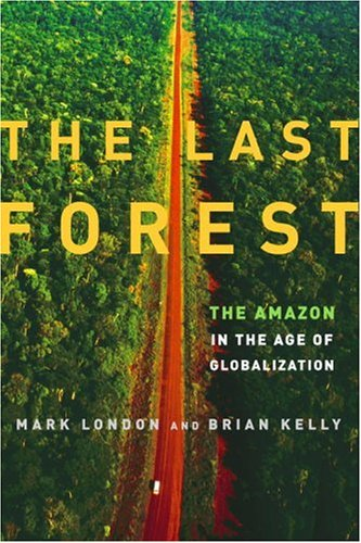 The Last Forest: The Amazon in the Age of Globalization 9780679643050