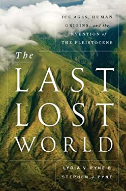 The Last Lost World: Ice Ages, Human Origins, and the Invention of the Pleistocene 9780670023639
