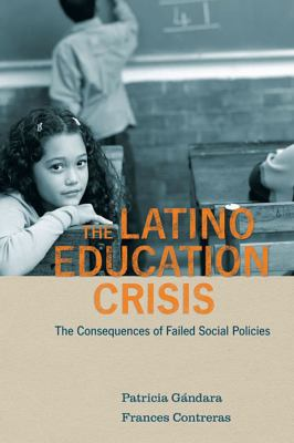 The Latino Education Crisis: The Consequences of Failed Social Policies 9780674047051