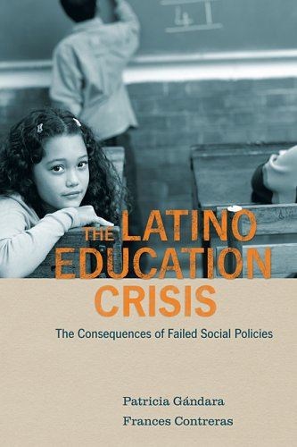 The Latino Education Crisis: The Consequences of Failed Social Policies 9780674031272