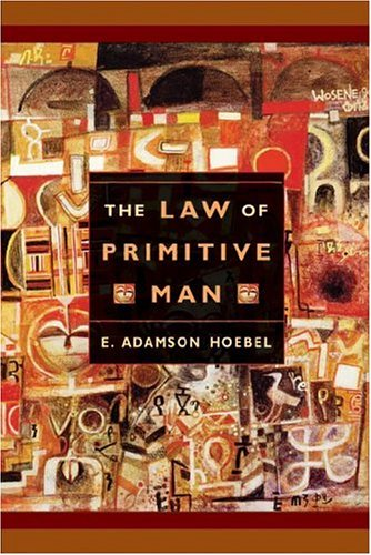 The Law of Primitive Man: A Study in Comparative Legal Dynamics 9780674517004