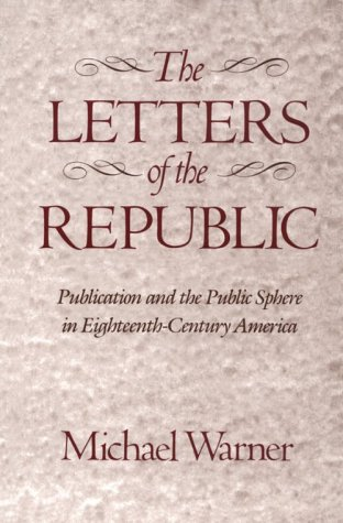 The Letters of the Republic: Publication and the Public Sphere in Eighteenth-Century America 9780674527867