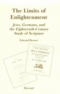 The Limits of Enlightenment: Jews, Germans, and the Eighteenth-Century Study of Scripture 9780674534261