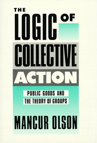 The Logic of Collective Action: Public Goods and the Theory of Groups, Second Printing with New Preface and Appendix 9780674537514
