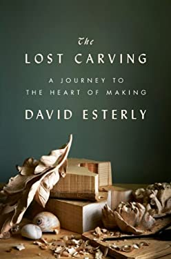 The Lost Carving: A Journey to the Heart of Making 9780670023806