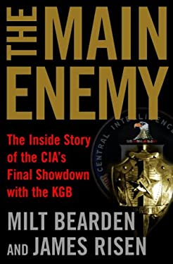 The Main Enemy: The Inside Story of the CIA's Final Showdown with the KGB 9780679463092