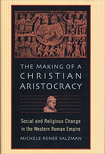 The Making of a Christian Aristocracy: Social and Religious Change in the Western Roman Empire 9780674016033