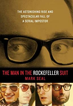 The Man in the Rockefeller Suit: The Astonishing Rise and Spectacular Fall of a Serial Imposter 9780670022748