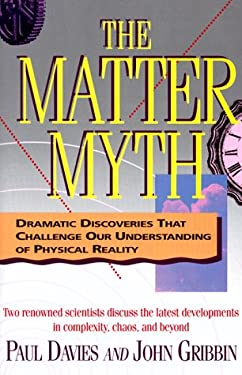 The Matter Myth: Dramatic Discoveries That Challenge Our Understanding of Physical Reality 9780671728410