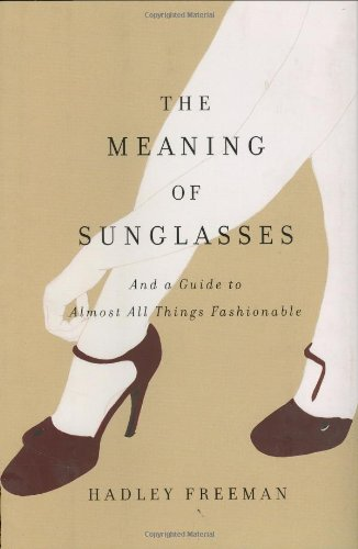 The Meaning of Sunglasses: And a Guide to Almost All Things Fashionable 9780670018673