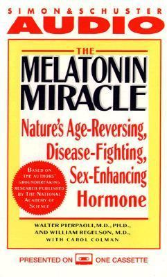 The Melatonin Miracle the Nature's Sex-Enhancing Disease-Fighting Age-Reversing Horm: Nature's Disease-Fighting, Sex-Enhancing, Age-Reversing Hormone 9780671535391